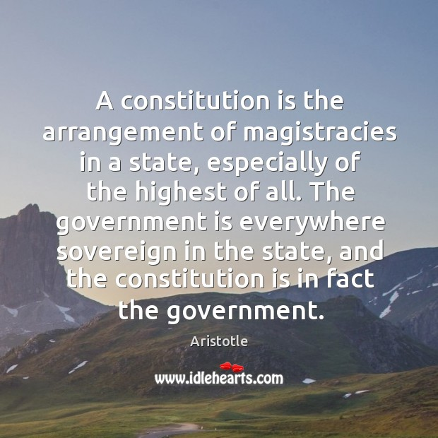 Image, A constitution is the arrangement of magistracies in a state, especially of