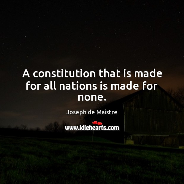 A constitution that is made for all nations is made for none. Image