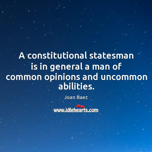 A constitutional statesman is in general a man of common opinions and uncommon abilities. Image