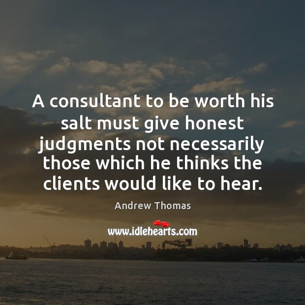 Image, A consultant to be worth his salt must give honest judgments not