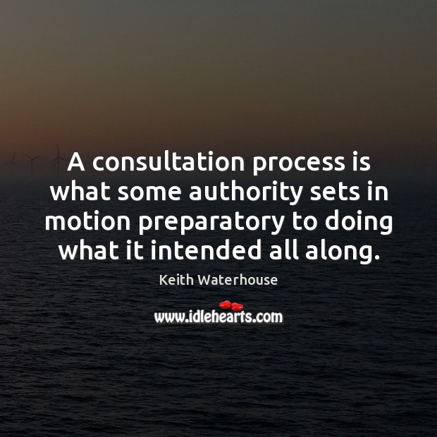 A consultation process is what some authority sets in motion preparatory to Image