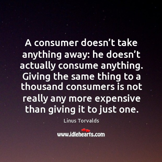 A consumer doesn't take anything away: he doesn't actually consume anything. Image