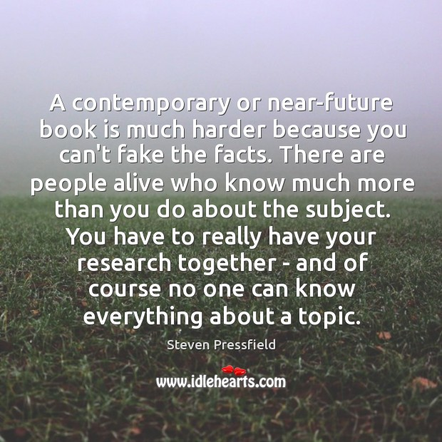 A contemporary or near-future book is much harder because you can't fake Image