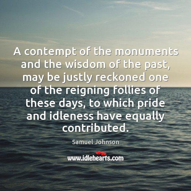 Image, A contempt of the monuments and the wisdom of the past, may
