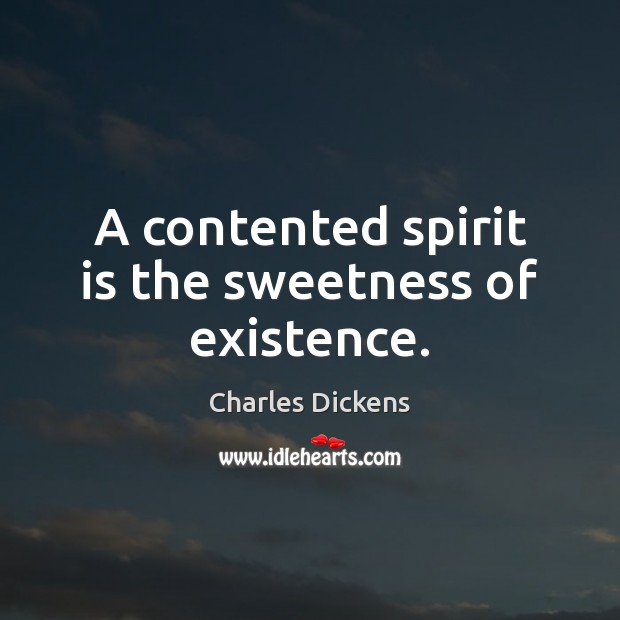 Image, A contented spirit is the sweetness of existence.