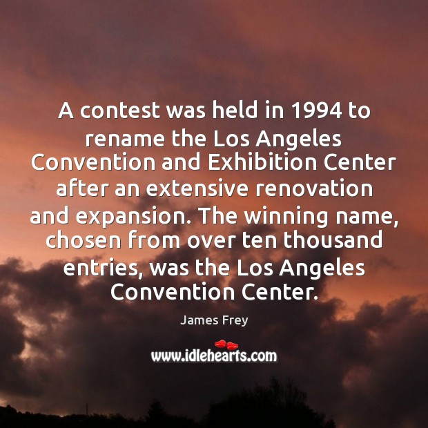 A contest was held in 1994 to rename the Los Angeles Convention and James Frey Picture Quote