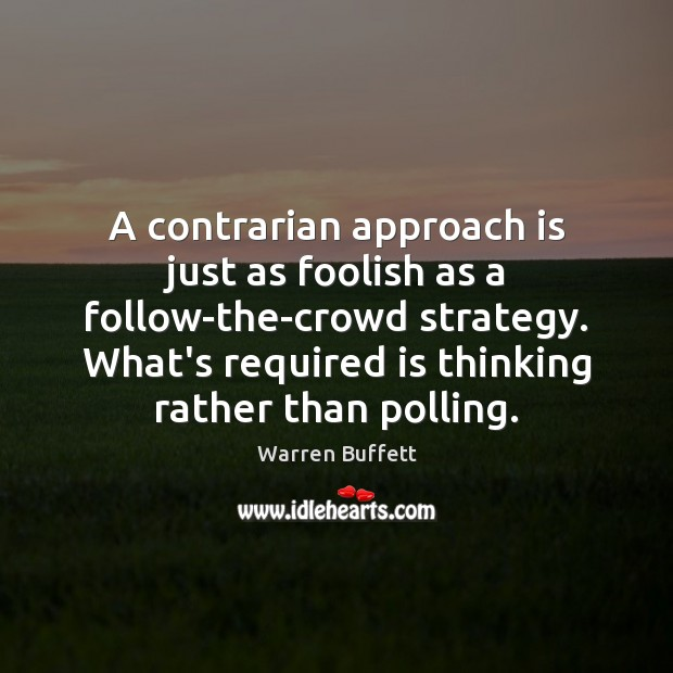 Image, A contrarian approach is just as foolish as a follow-the-crowd strategy. What's
