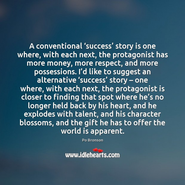 A conventional 'success' story is one where, with each next, the protagonist Po Bronson Picture Quote