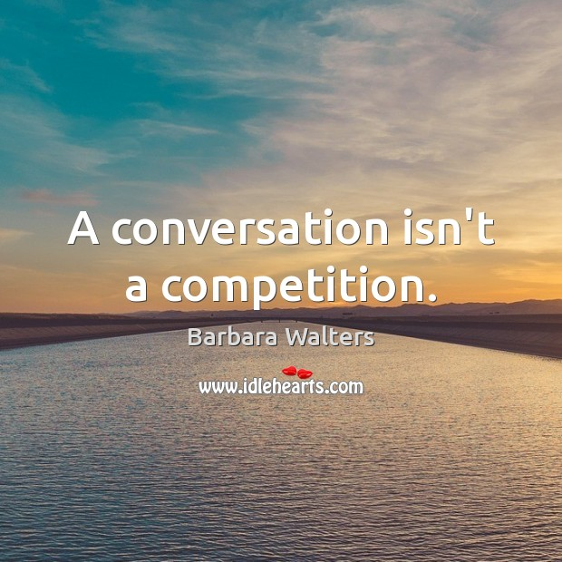 Image, A conversation isn't a competition.