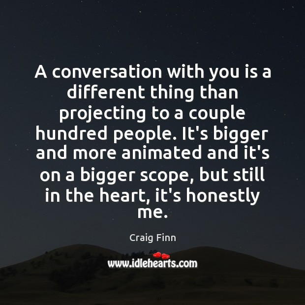 Image, A conversation with you is a different thing than projecting to a