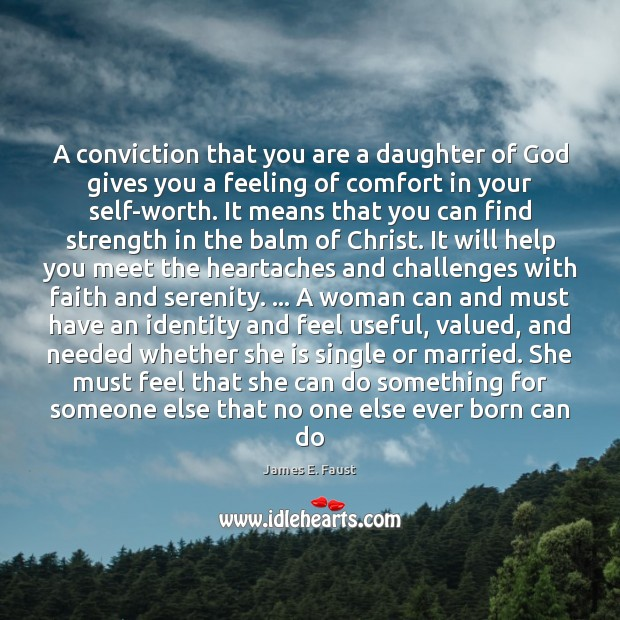 A conviction that you are a daughter of God gives you a James E. Faust Picture Quote