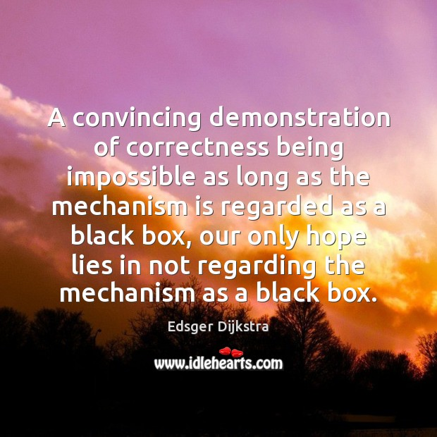A convincing demonstration of correctness being impossible as long as the mechanism Edsger Dijkstra Picture Quote