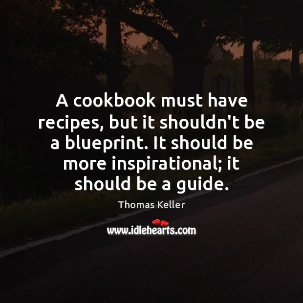A cookbook must have recipes, but it shouldn't be a blueprint. It Image