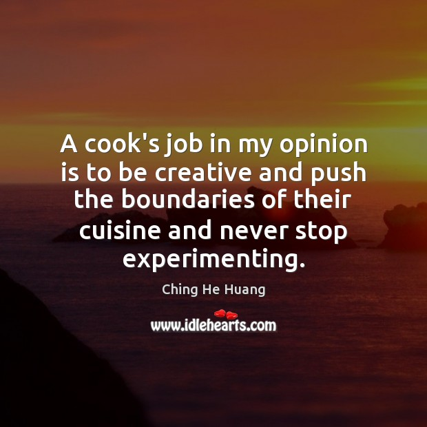 A cook's job in my opinion is to be creative and push Image