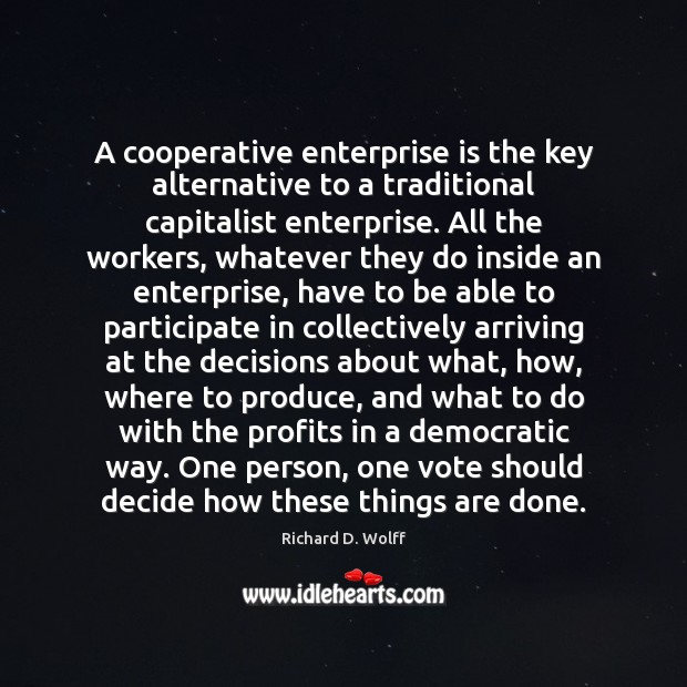 A cooperative enterprise is the key alternative to a traditional capitalist enterprise. Image