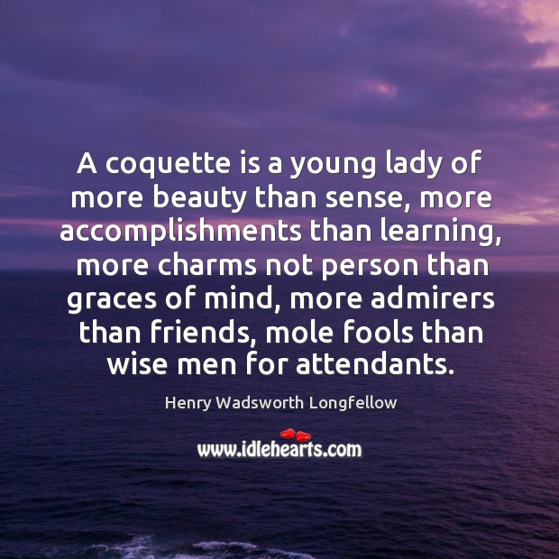 A coquette is a young lady of more beauty than sense, more Image