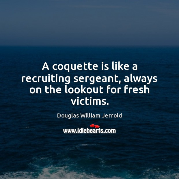 Image, A coquette is like a recruiting sergeant, always on the lookout for fresh victims.