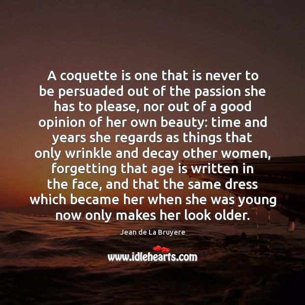 A coquette is one that is never to be persuaded out of Image