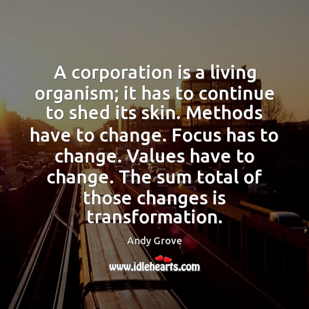 A corporation is a living organism; it has to continue to shed Image