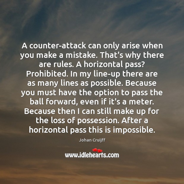A counter-attack can only arise when you make a mistake. That's why Johan Cruijff Picture Quote