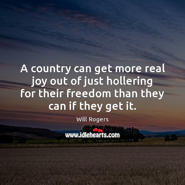 A country can get more real joy out of just hollering for Will Rogers Picture Quote