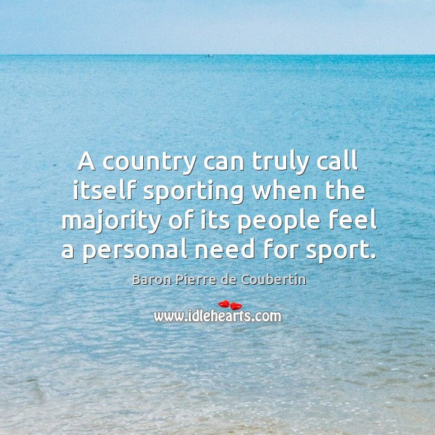 Image, A country can truly call itself sporting when the majority of its people feel a personal need for sport.