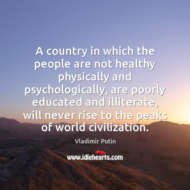 A country in which the people are not healthy physically and psychologically, Vladimir Putin Picture Quote