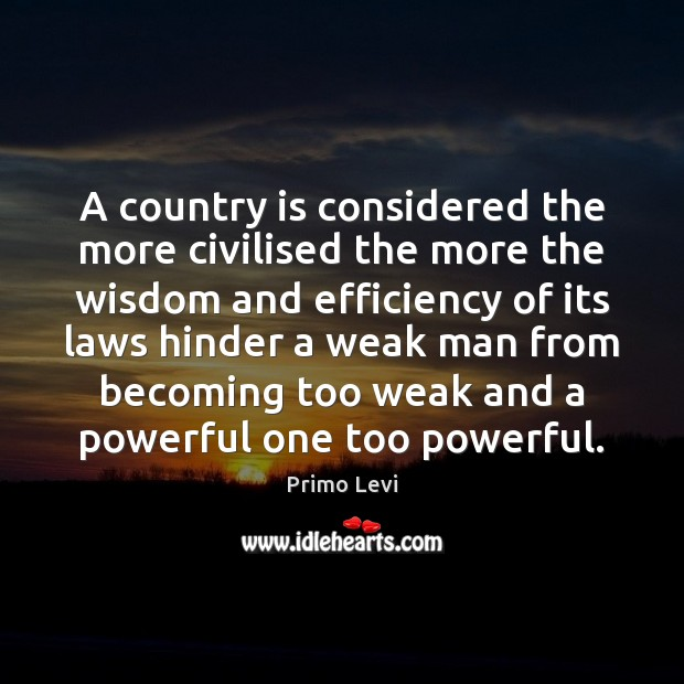 A country is considered the more civilised the more the wisdom and Primo Levi Picture Quote