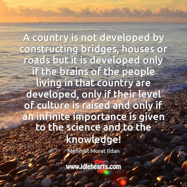 Image, A country is not developed by constructing bridges, houses or roads but