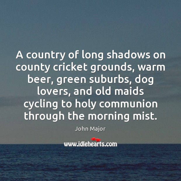 A country of long shadows on county cricket grounds, warm beer, green Image