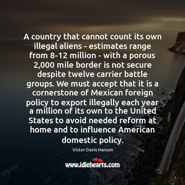 A country that cannot count its own illegal aliens – estimates range Victor Davis Hanson Picture Quote