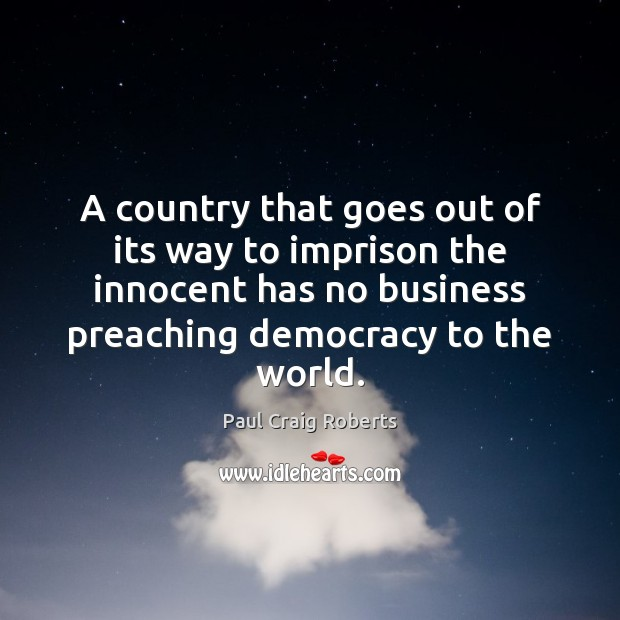 A country that goes out of its way to imprison the innocent Paul Craig Roberts Picture Quote