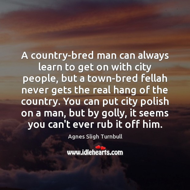 Image, A country-bred man can always learn to get on with city people,