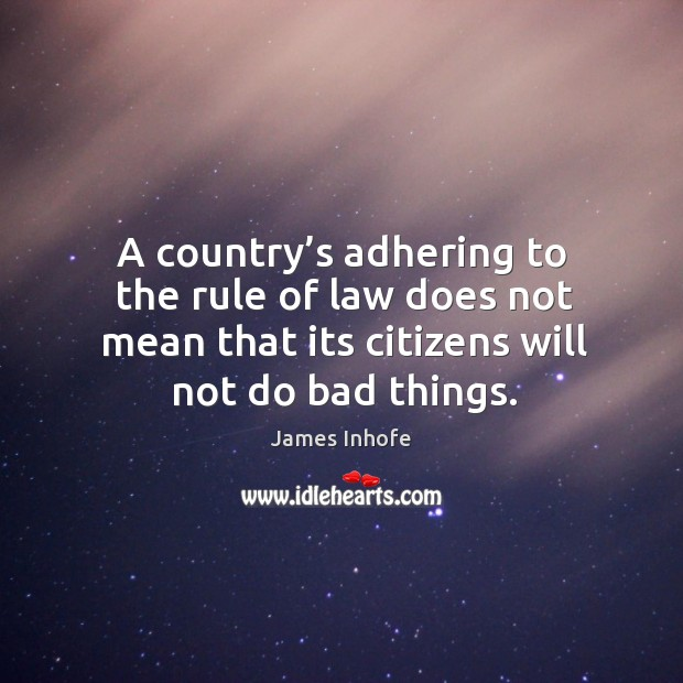 Image, A country's adhering to the rule of law does not mean that its citizens will not do bad things.