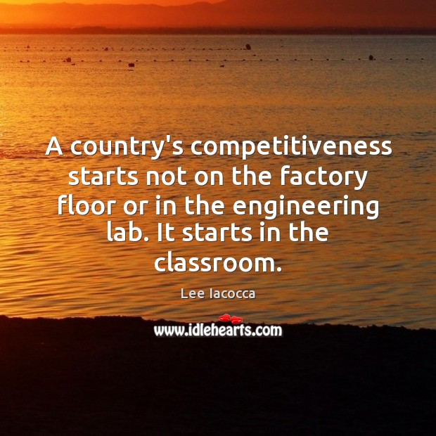 A country's competitiveness starts not on the factory floor or in the Image