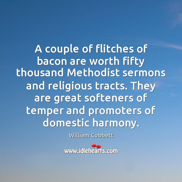 A couple of flitches of bacon are worth fifty thousand Methodist sermons William Cobbett Picture Quote