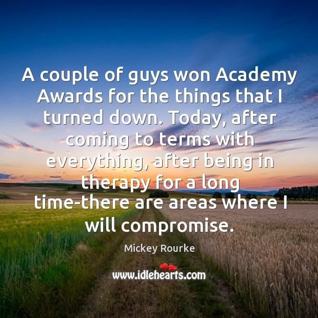 A couple of guys won academy awards for the things that I turned down. Image