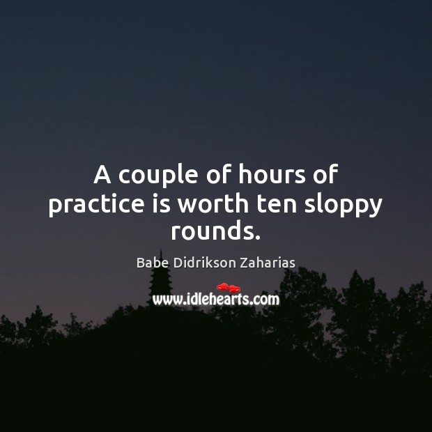 A couple of hours of practice is worth ten sloppy rounds. Image