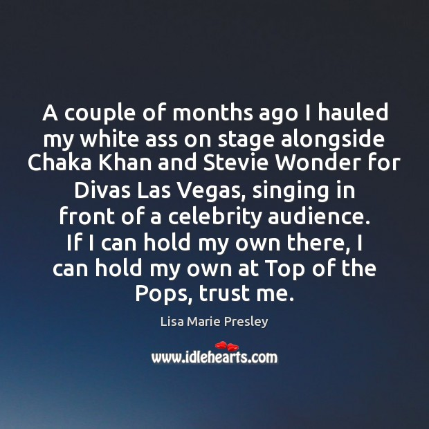 A couple of months ago I hauled my white ass on stage Lisa Marie Presley Picture Quote