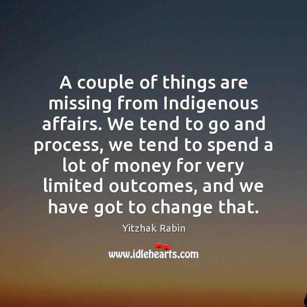 A couple of things are missing from Indigenous affairs. We tend to Yitzhak Rabin Picture Quote