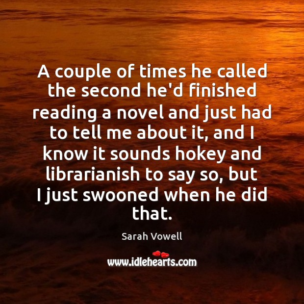 A couple of times he called the second he'd finished reading a Sarah Vowell Picture Quote
