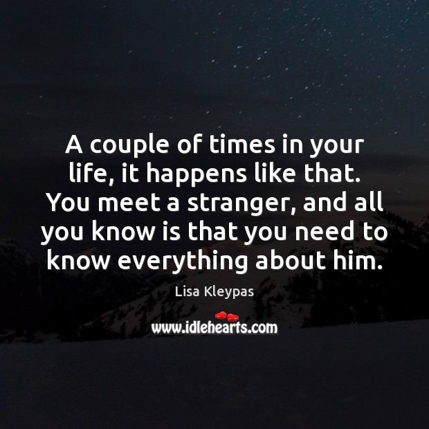 A couple of times in your life, it happens like that. You Lisa Kleypas Picture Quote
