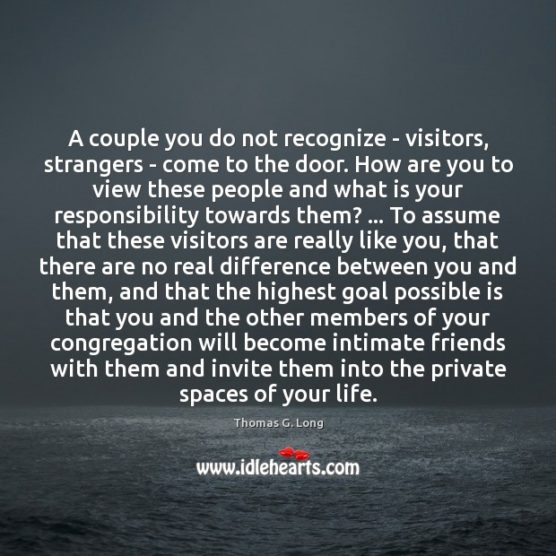 A couple you do not recognize – visitors, strangers – come to Thomas G. Long Picture Quote