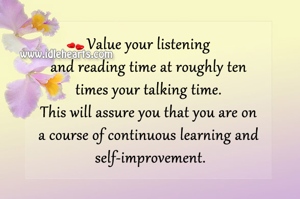 Value Your Listening And Reading Time At Roughly Ten Times Your Talking Time.