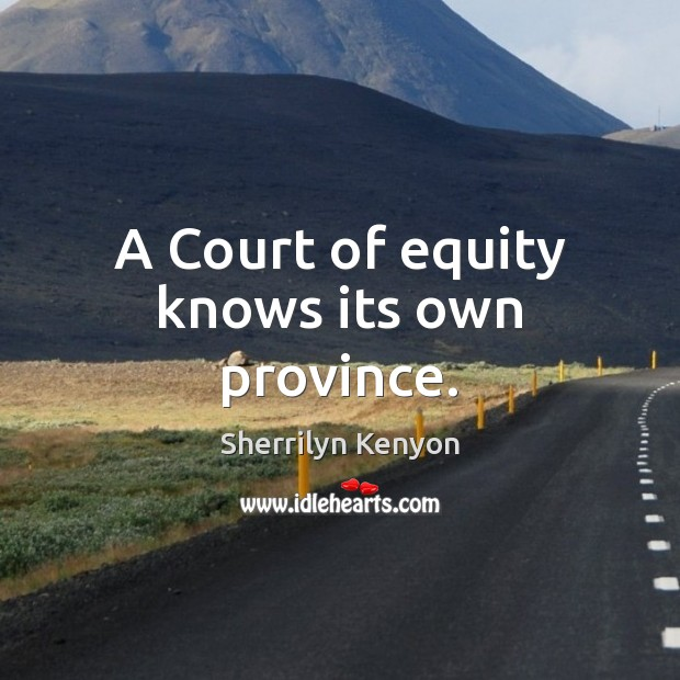 A Court of equity knows its own province. Image