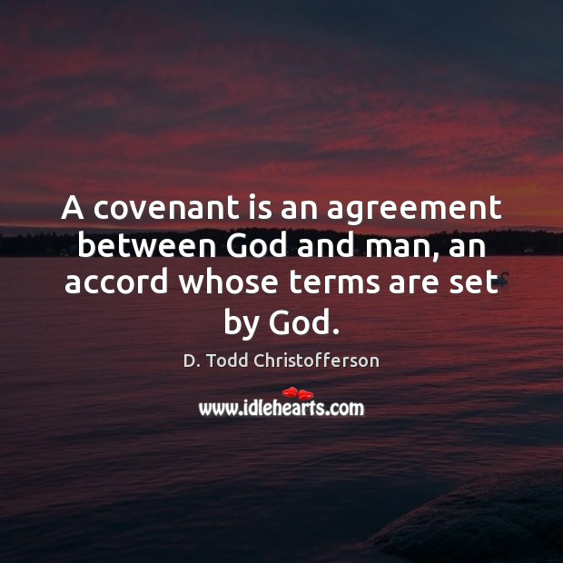 A covenant is an agreement between God and man, an accord whose terms are set by God. Image