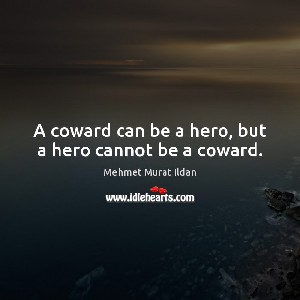 Image, A coward can be a hero, but a hero cannot be a coward.