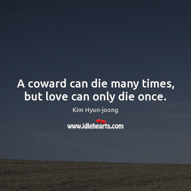 Image, A coward can die many times, but love can only die once.