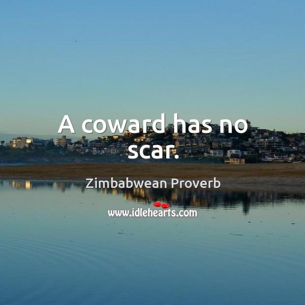 A coward has no scar. Zimbabwean Proverbs Image