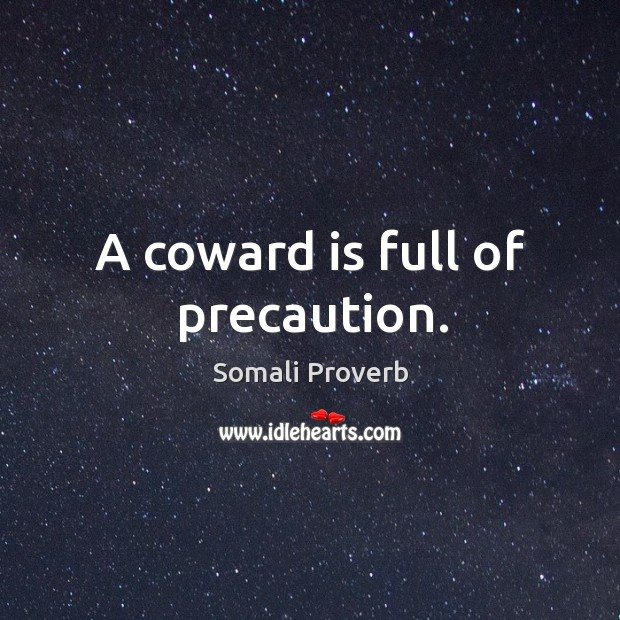 A coward is full of precaution. Somali Proverbs Image